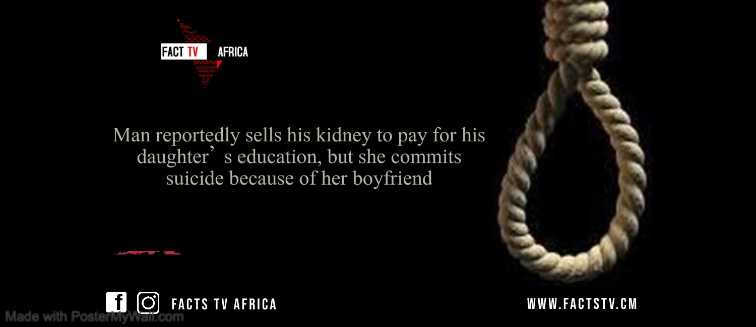 Man reportedly sells his kidney to pay for his daughter's education, but she commits suicide because of her boyfriend
